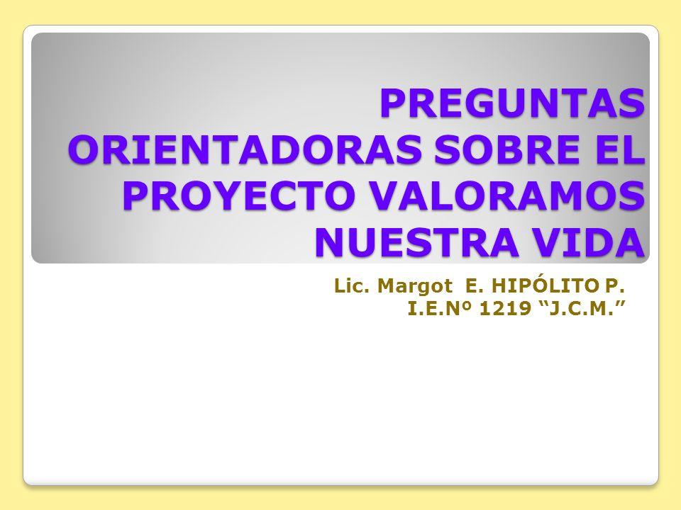 PREGUNTAS ORIENTADORAS SOBRE EL PROYECTO VALORAMOS NUESTRA VIDA Lic.
