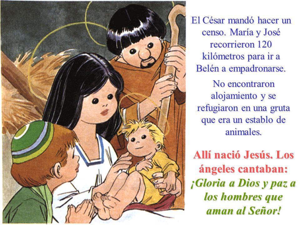 El César mandó hacer un censo. María y José recorrieron 120 kilómetros para ir a Belén a empadronarse. No encontraron alojamiento y se refugiaron en u