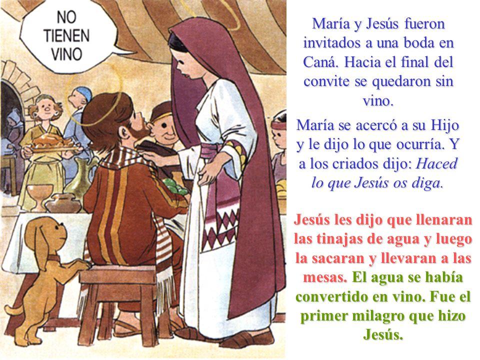 María y Jesús fueron invitados a una boda en Caná. Hacia el final del convite se quedaron sin vino. María se acercó a su Hijo y le dijo lo que ocurría