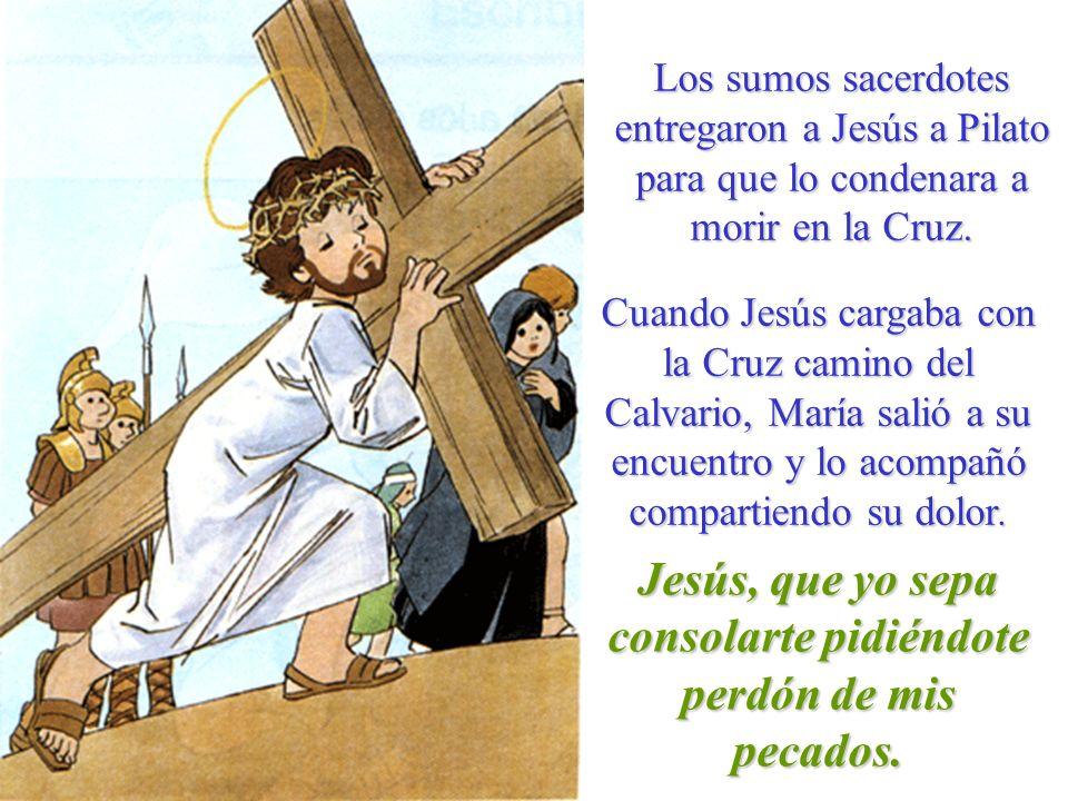 Los sumos sacerdotes entregaron a Jesús a Pilato para que lo condenara a morir en la Cruz. Cuando Jesús cargaba con la Cruz camino del Calvario, María