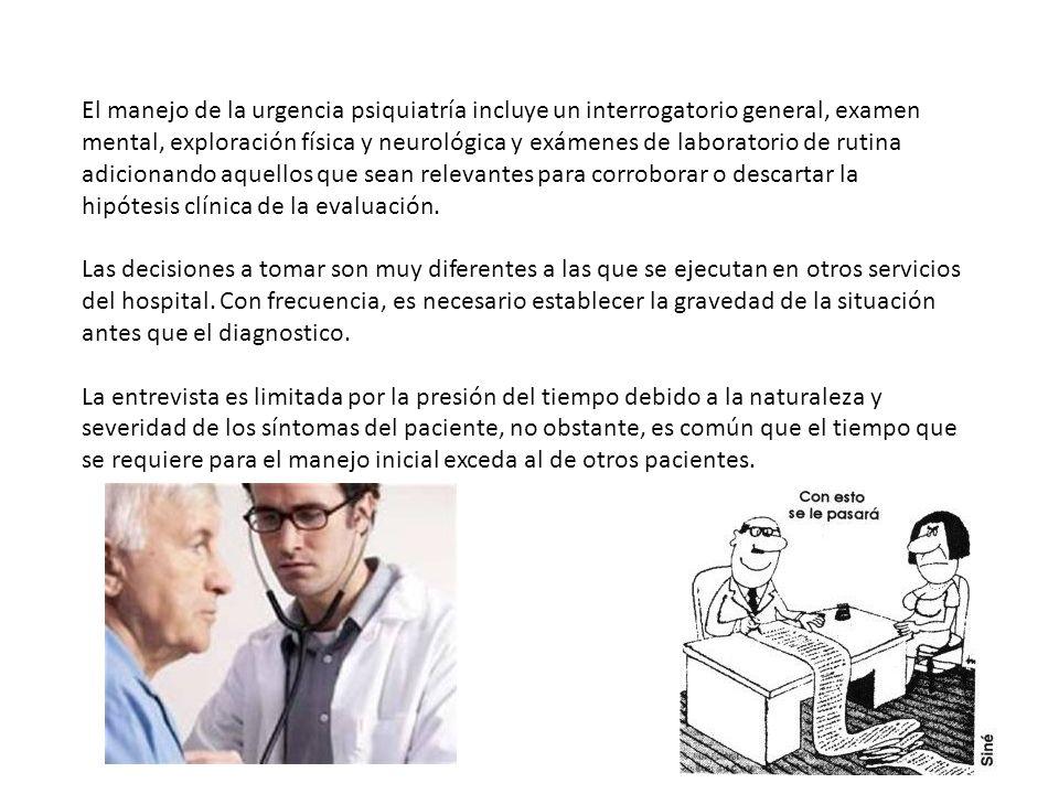 El manejo de la urgencia psiquiatría incluye un interrogatorio general, examen mental, exploración física y neurológica y exámenes de laboratorio de r