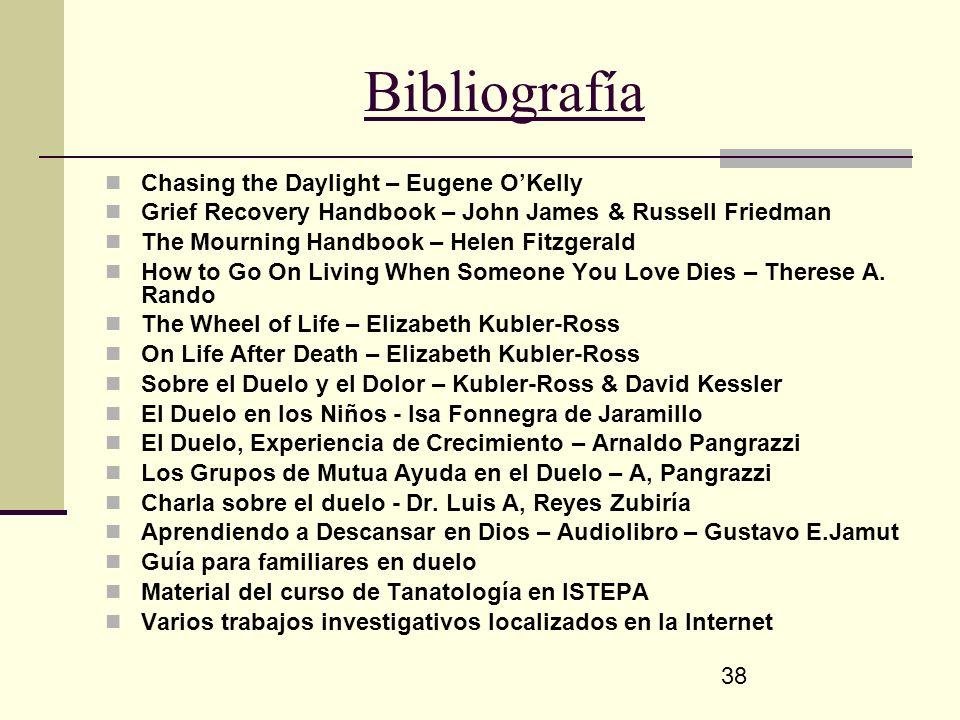 38 Bibliografía Chasing the Daylight – Eugene OKelly Grief Recovery Handbook – John James & Russell Friedman The Mourning Handbook – Helen Fitzgerald