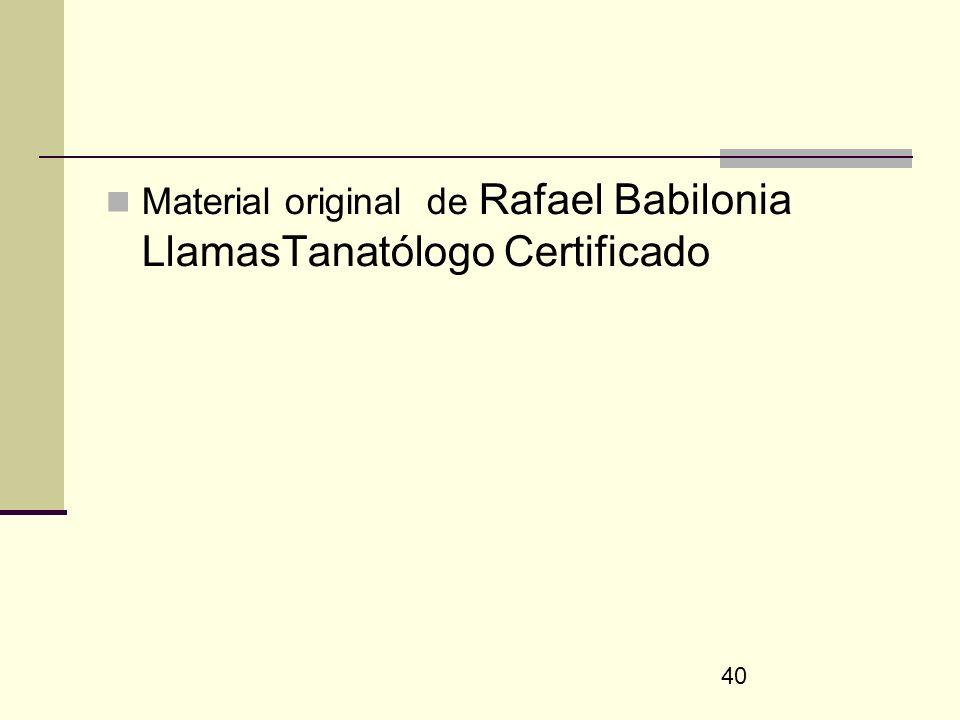 40 Material original de Rafael Babilonia LlamasTanatólogo Certificado