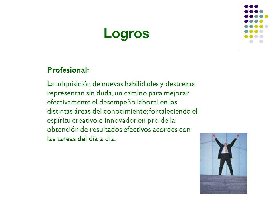 Logros Profesional: La adquisición de nuevas habilidades y destrezas representan sin duda, un camino para mejorar efectivamente el desempeño laboral e
