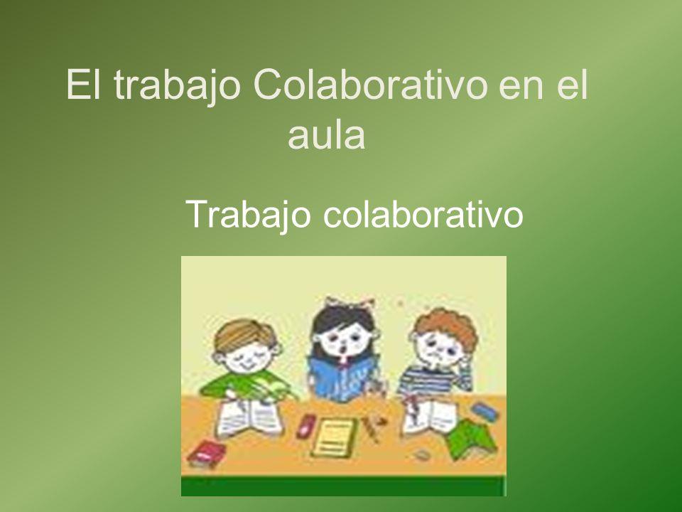 El trabajo Colaborativo en el aula Trabajo colaborativo