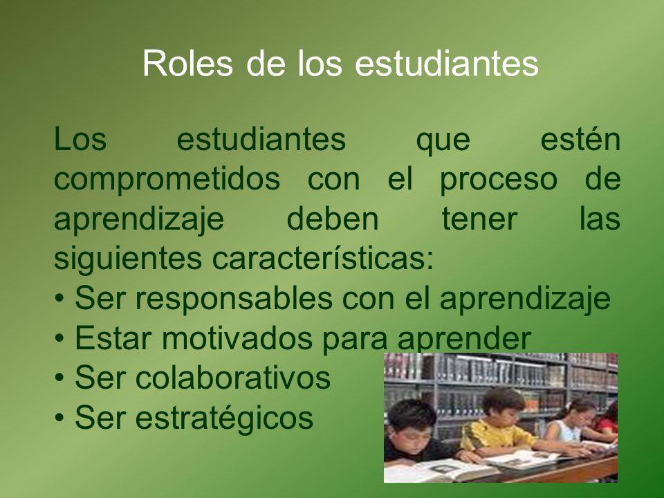 Roles de los estudiantes Los estudiantes que estén comprometidos con el proceso de aprendizaje deben tener las siguientes características: Ser respons