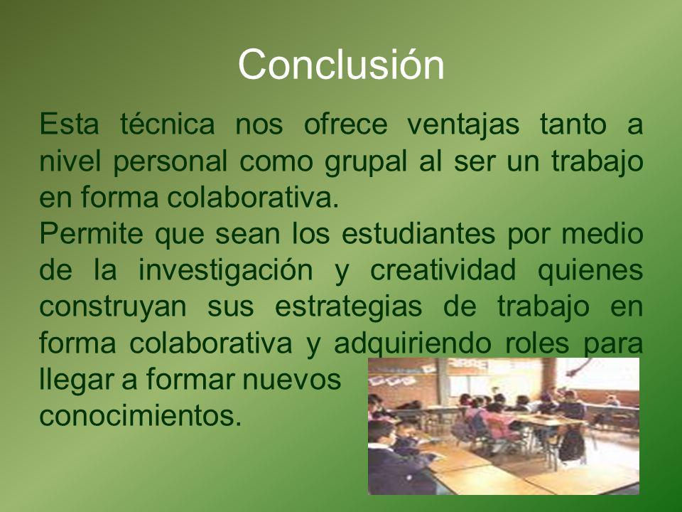 Conclusión Esta técnica nos ofrece ventajas tanto a nivel personal como grupal al ser un trabajo en forma colaborativa. Permite que sean los estudiant