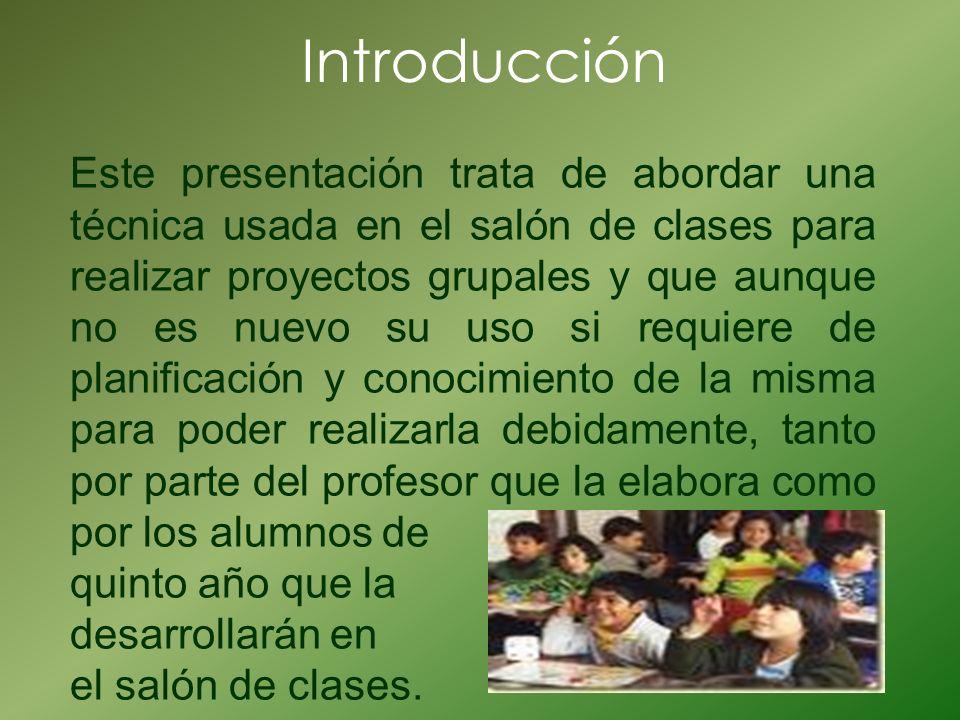 Introducción Este presentación trata de abordar una técnica usada en el salón de clases para realizar proyectos grupales y que aunque no es nuevo su u
