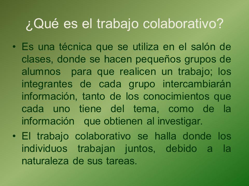 ¿Qué es el trabajo colaborativo? Es una técnica que se utiliza en el salón de clases, donde se hacen pequeños grupos de alumnos para que realicen un t