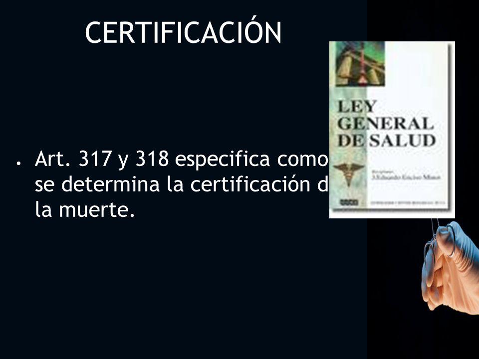 Artículo 317 Para la certificación de la perdida de la vida.