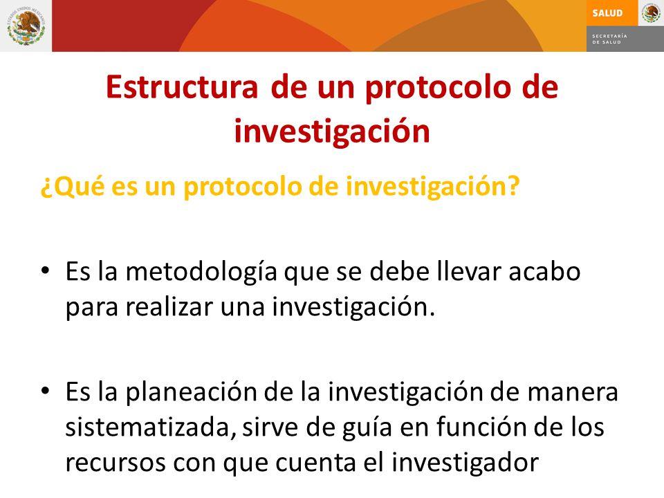 Estructura de un protocolo de investigación ¿Qué es un protocolo de investigación? Es la metodología que se debe llevar acabo para realizar una invest