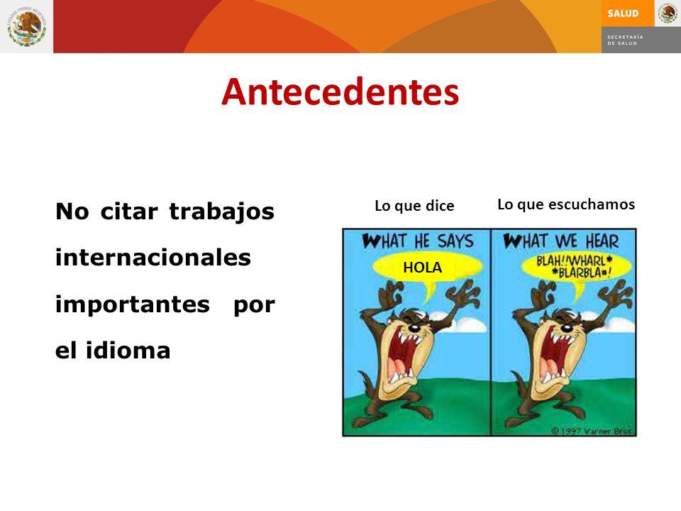 Antecedentes No citar trabajos internacionales importantes por el idioma HOLA Lo que dice Lo que escuchamos