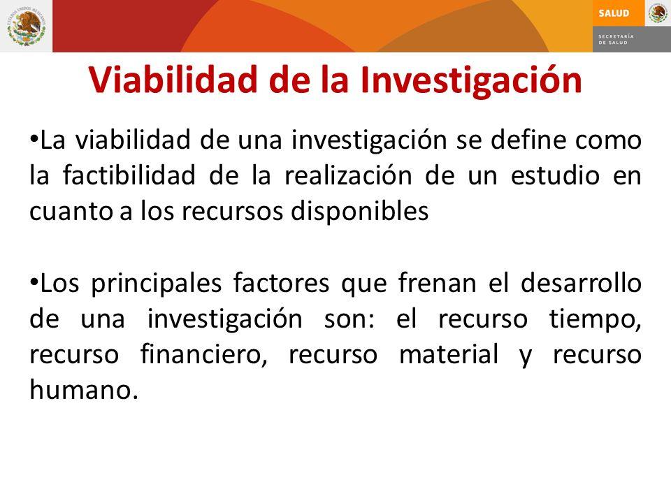 La viabilidad de una investigación se define como la factibilidad de la realización de un estudio en cuanto a los recursos disponibles Los principales