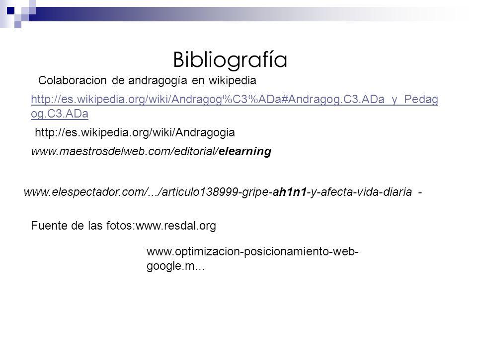 Bibliografía http://es.wikipedia.org/wiki/Andragogia www.maestrosdelweb.com/editorial/elearning www.elespectador.com/.../articulo138999-gripe-ah1n1-y-afecta-vida-diaria - Fuente de las fotos:www.resdal.org www.optimizacion-posicionamiento-web- google.m...