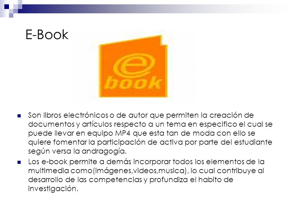 E-Book Son libros electrónicos o de autor que permiten la creación de documentos y artículos respecto a un tema en especifico el cual se puede llevar