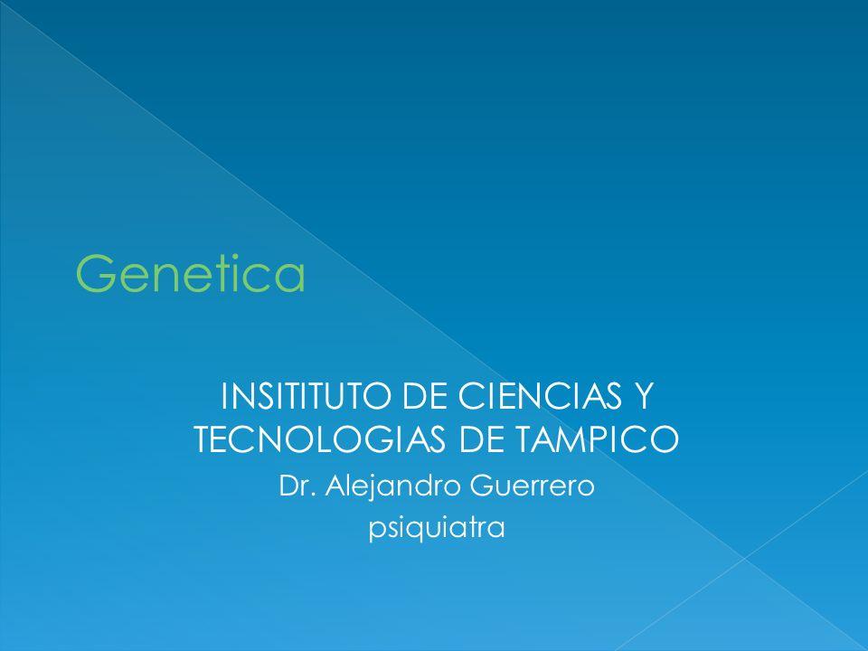 INSITITUTO DE CIENCIAS Y TECNOLOGIAS DE TAMPICO Dr. Alejandro Guerrero psiquiatra