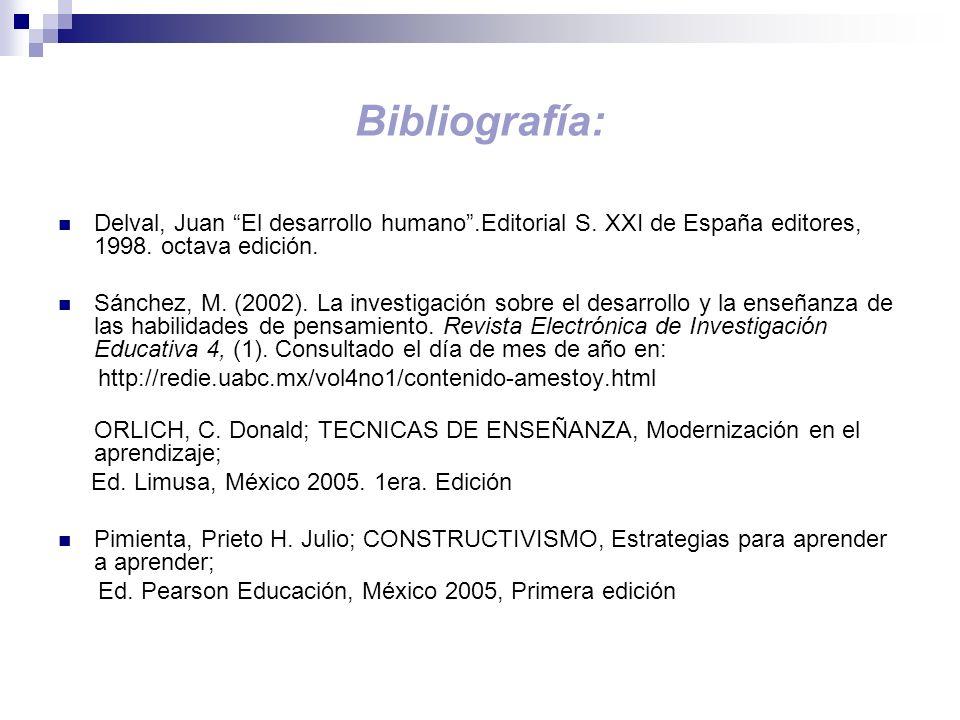 Bibliografía: Delval, Juan El desarrollo humano.Editorial S. XXI de España editores, 1998. octava edición. Sánchez, M. (2002). La investigación sobre