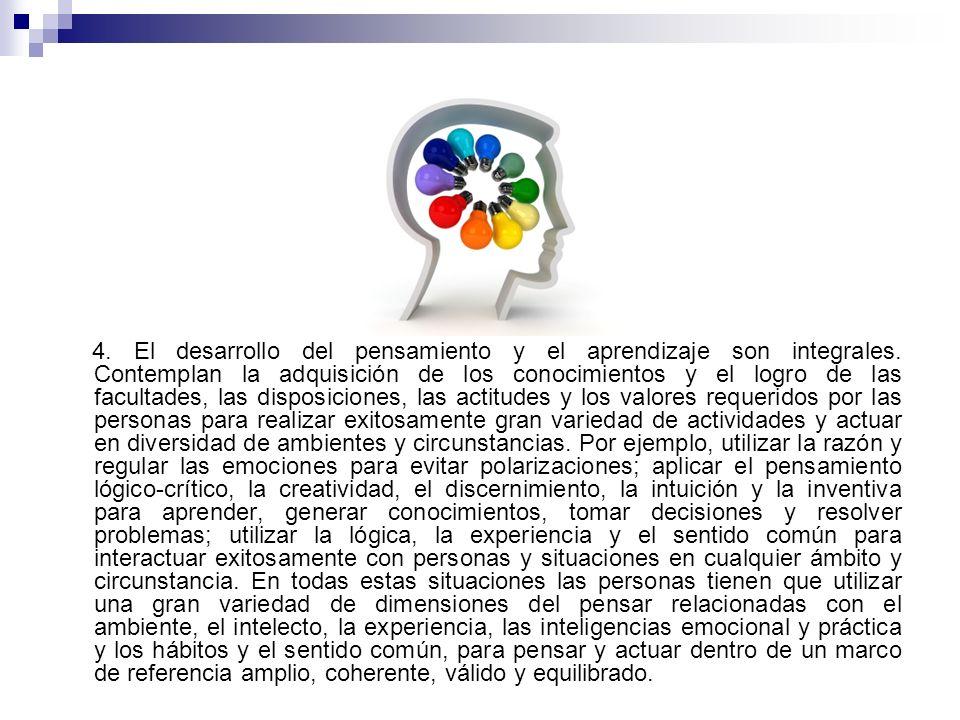4. El desarrollo del pensamiento y el aprendizaje son integrales. Contemplan la adquisición de los conocimientos y el logro de las facultades, las dis