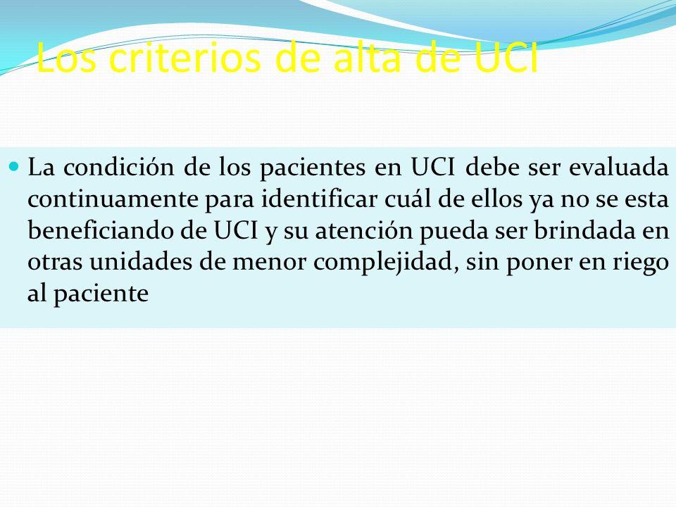 Los criterios de alta de UCI La condición de los pacientes en UCI debe ser evaluada continuamente para identificar cuál de ellos ya no se esta benefic