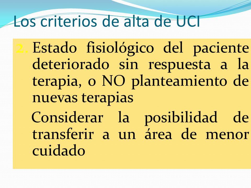Los criterios de alta de UCI 2. Estado fisiológico del paciente deteriorado sin respuesta a la terapia, o NO planteamiento de nuevas terapias Consider