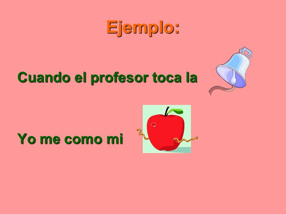 Ejemplo: Cuando el profesor toca la Yo me como mi