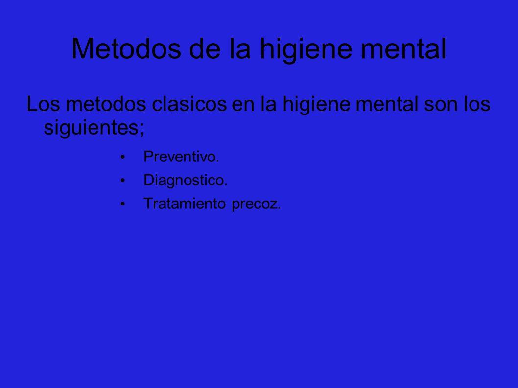 Metodos de la higiene mental Los metodos clasicos en la higiene mental son los siguientes; Preventivo. Diagnostico. Tratamiento precoz.