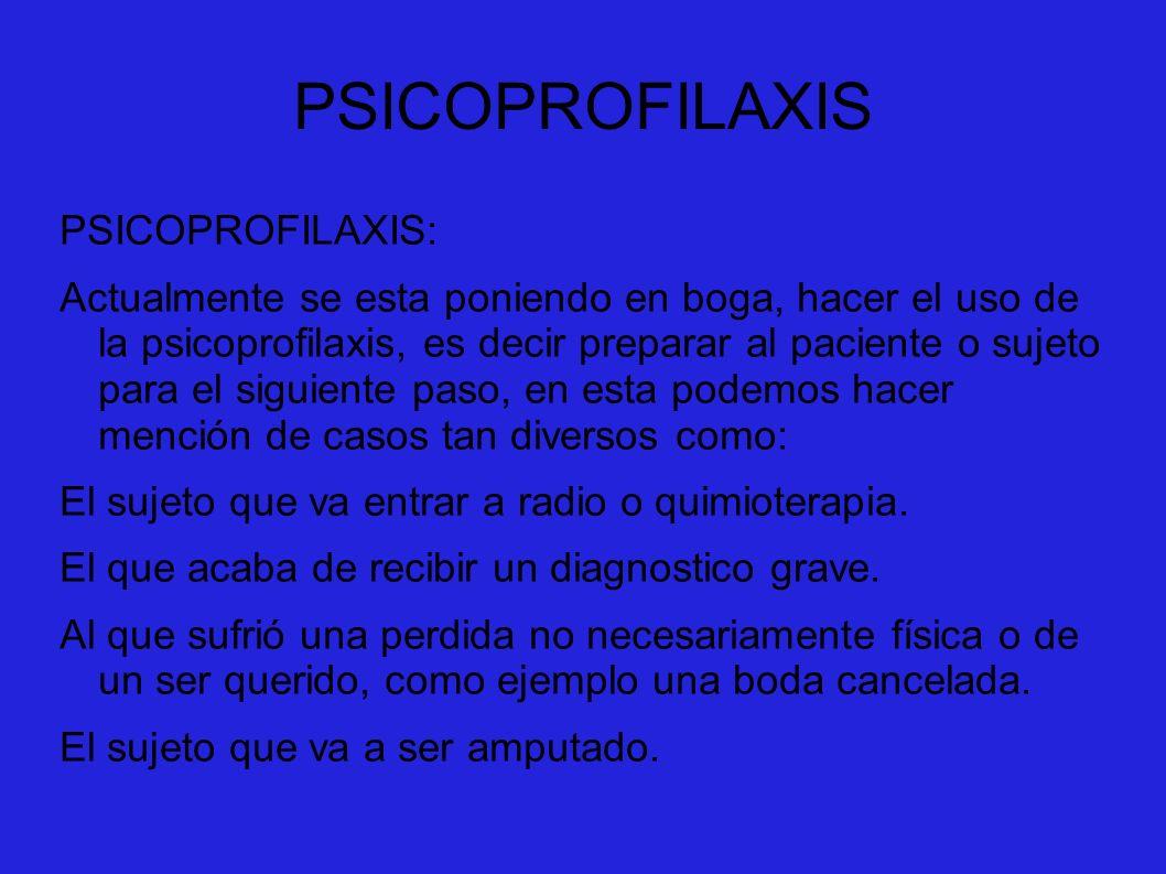 PSICOPROFILAXIS PSICOPROFILAXIS: Actualmente se esta poniendo en boga, hacer el uso de la psicoprofilaxis, es decir preparar al paciente o sujeto para