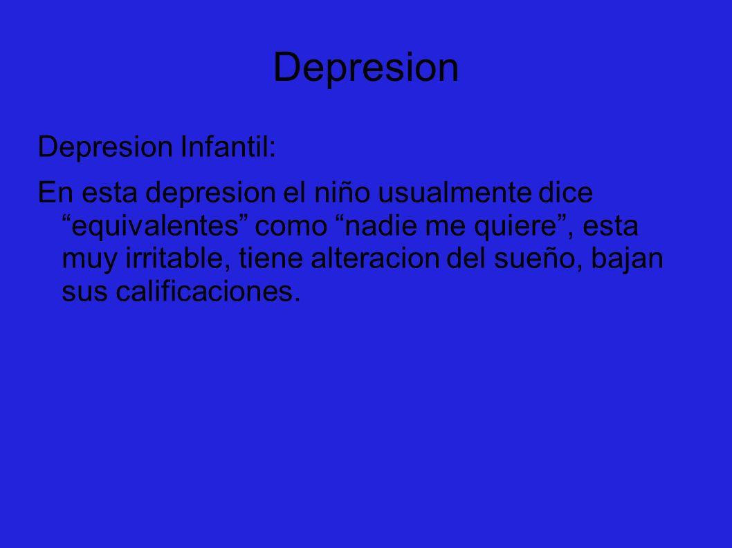 Depresion Depresion Infantil: En esta depresion el niño usualmente dice equivalentes como nadie me quiere, esta muy irritable, tiene alteracion del su