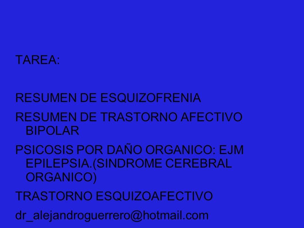 TAREA: RESUMEN DE ESQUIZOFRENIA RESUMEN DE TRASTORNO AFECTIVO BIPOLAR PSICOSIS POR DAÑO ORGANICO: EJM EPILEPSIA.(SINDROME CEREBRAL ORGANICO) TRASTORNO