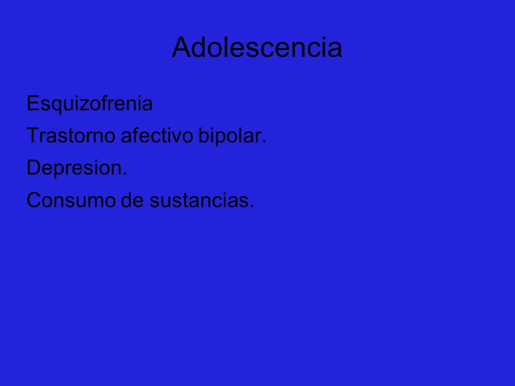 Adolescencia Esquizofrenia Trastorno afectivo bipolar. Depresion. Consumo de sustancias.