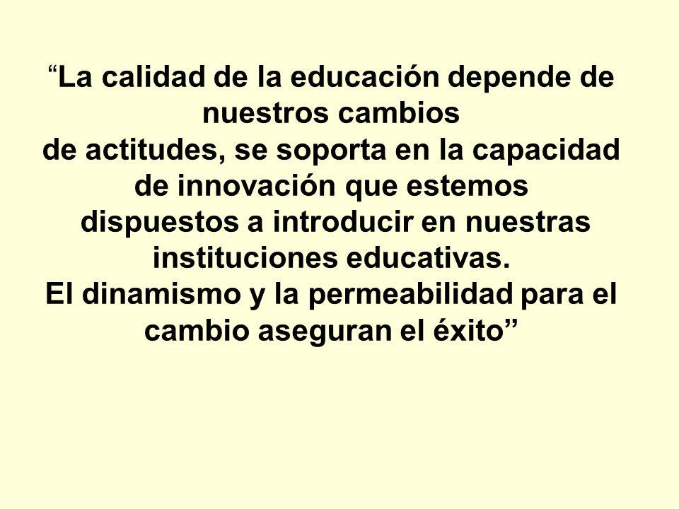 La calidad de la educación depende de nuestros cambios de actitudes, se soporta en la capacidad de innovación que estemos dispuestos a introducir en n