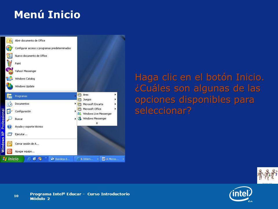 Programa Intel ® Educar - Curso Introductorio Módulo 2 10 Menú Inicio Haga clic en el botón Inicio. ¿Cuáles son algunas de las opciones disponibles pa