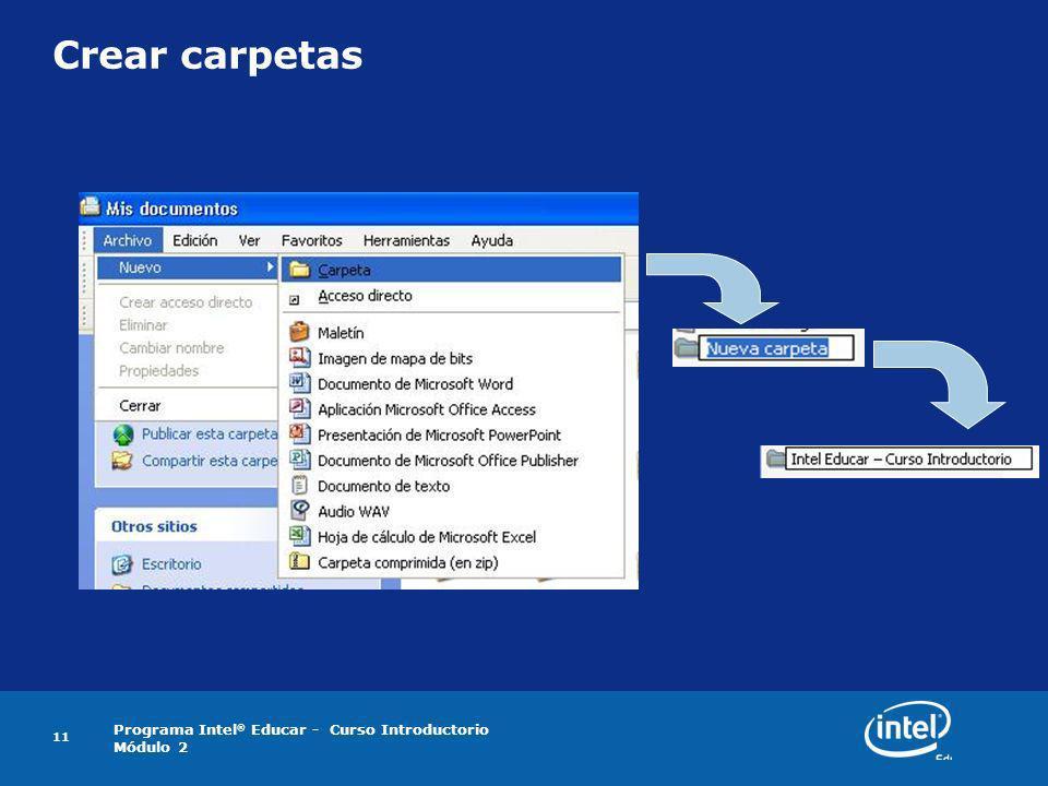 Programa Intel ® Educar - Curso Introductorio Módulo 2 11 Crear carpetas