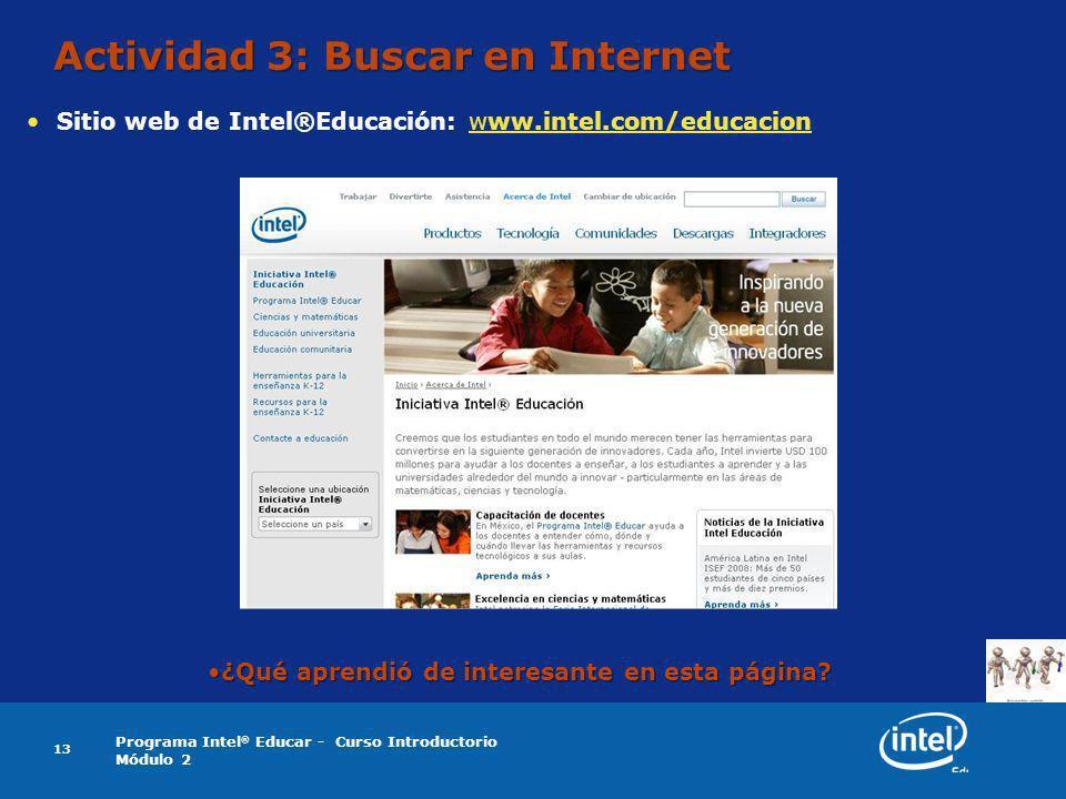 Programa Intel ® Educar - Curso Introductorio Módulo 2 13 Actividad 3: Buscar en Internet Sitio web de Intel®Educación: www.intel.com/educacionwww.int