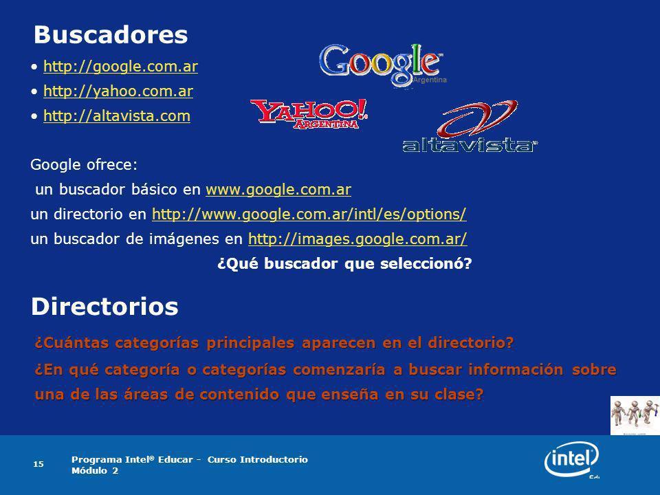 Programa Intel ® Educar - Curso Introductorio Módulo 2 15 Buscadores http://google.com.ar http://yahoo.com.ar http://altavista.com Google ofrece: un b