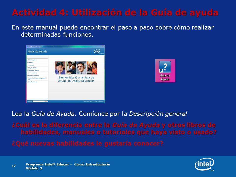 Programa Intel ® Educar - Curso Introductorio Módulo 2 17 Actividad 4: Utilización de la Guía de ayuda En este manual puede encontrar el paso a paso s