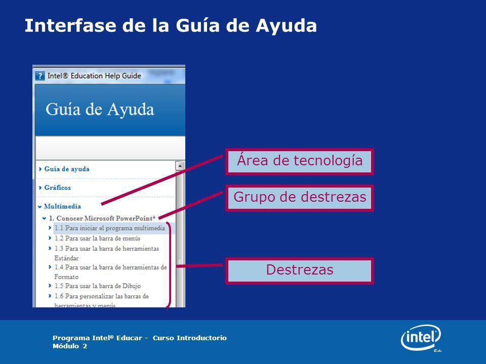 Programa Intel ® Educar - Curso Introductorio Módulo 2 Interfase de la Guía de Ayuda Área de tecnología Grupo de destrezas Destrezas