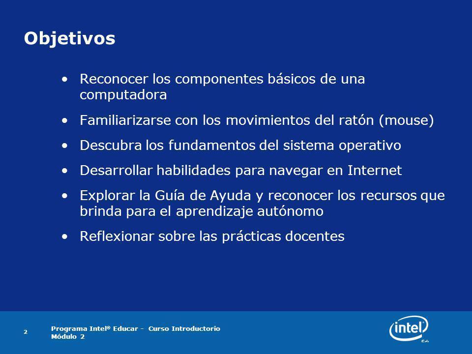 Programa Intel ® Educar - Curso Introductorio Módulo 2 2 Objetivos Reconocer los componentes básicos de una computadora Familiarizarse con los movimie