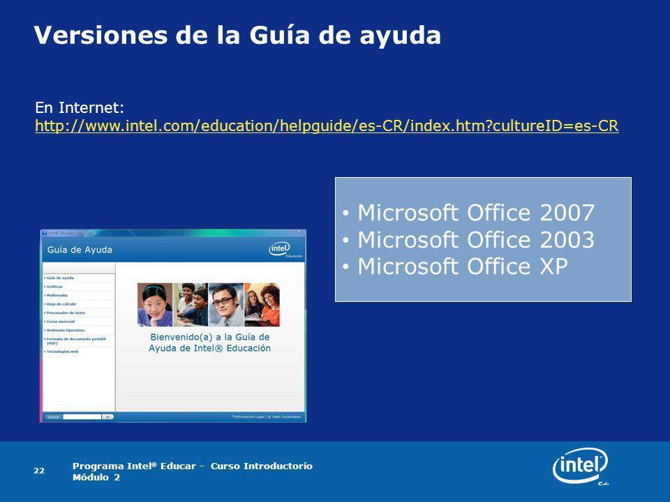 Programa Intel ® Educar - Curso Introductorio Módulo 2 22 Versiones de la Guía de ayuda Microsoft Office 2007 Microsoft Office 2003 Microsoft Office X