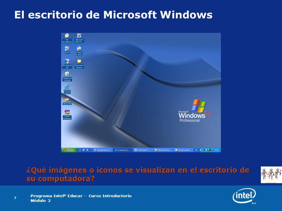 Programa Intel ® Educar - Curso Introductorio Módulo 2 7 El escritorio de Microsoft Windows ¿Qué imágenes o iconos se visualizan en el escritorio de s