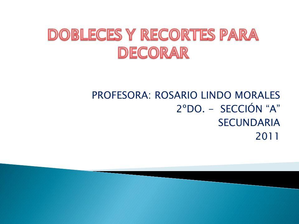 PROFESORA: ROSARIO LINDO MORALES 2ºDO. - SECCIÓN A SECUNDARIA 2011