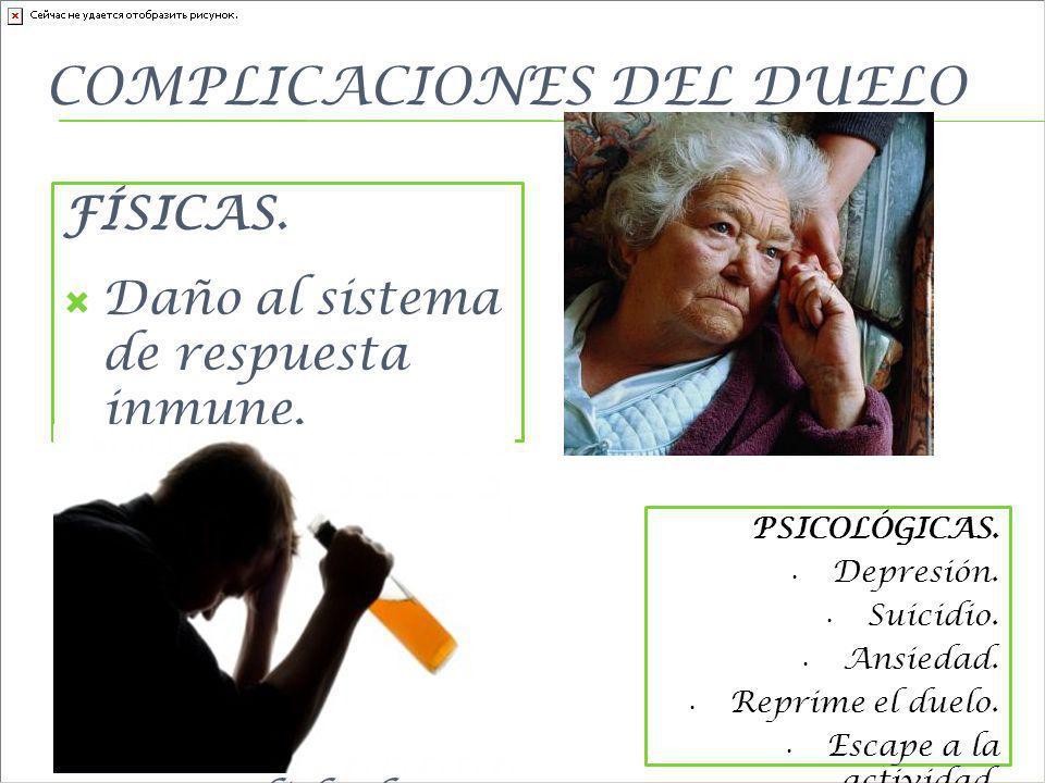 COMPLICACIONES DEL DUELO FÍSICAS. Daño al sistema de respuesta inmune. Desordenes hormonales, adrenales, psicosomáticos. Aumento de la mortalidad por