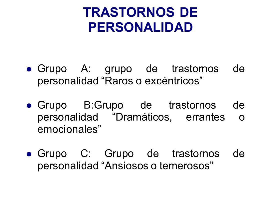 TRASTORNOS DE PERSONALIDAD Grupo A: grupo de trastornos de personalidad Raros o excéntricos Grupo B:Grupo de trastornos de personalidad Dramáticos, er
