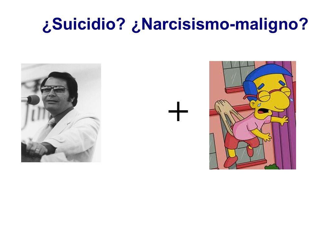 ¿Suicidio? ¿Narcisismo-maligno? +