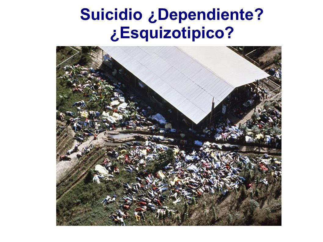 Suicidio ¿Dependiente? ¿Esquizotipico?