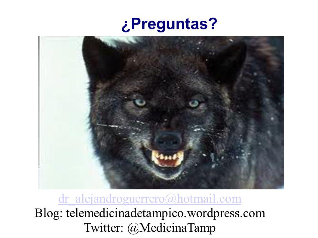 ¿Preguntas? dr_alejandroguerrero@hotmail.com Blog: telemedicinadetampico.wordpress.com Twitter: @MedicinaTamp
