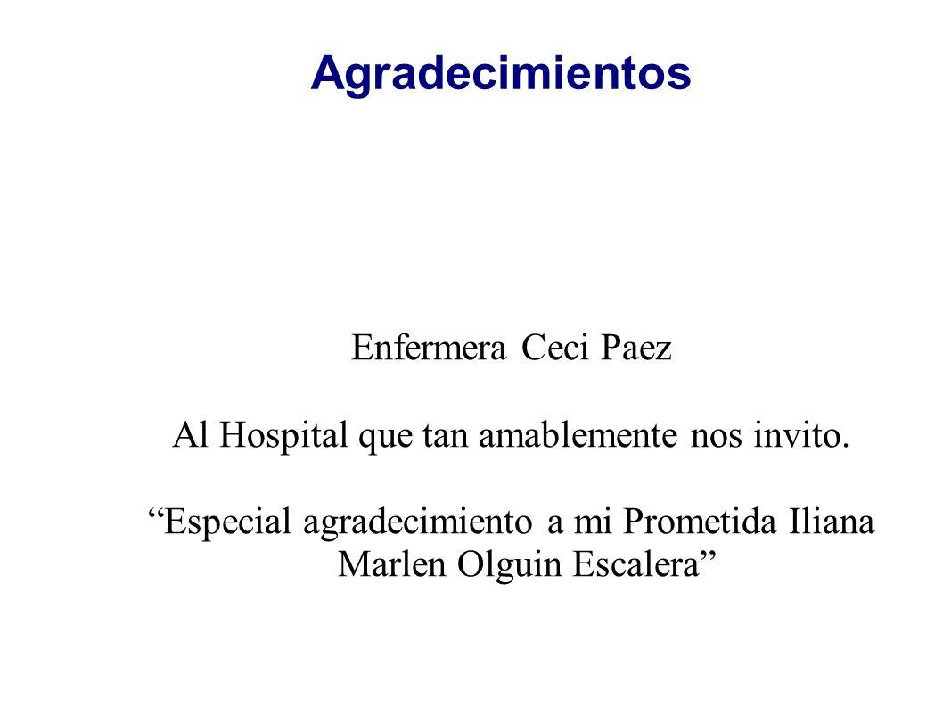 Agradecimientos Enfermera Ceci Paez Al Hospital que tan amablemente nos invito. Especial agradecimiento a mi Prometida Iliana Marlen Olguin Escalera