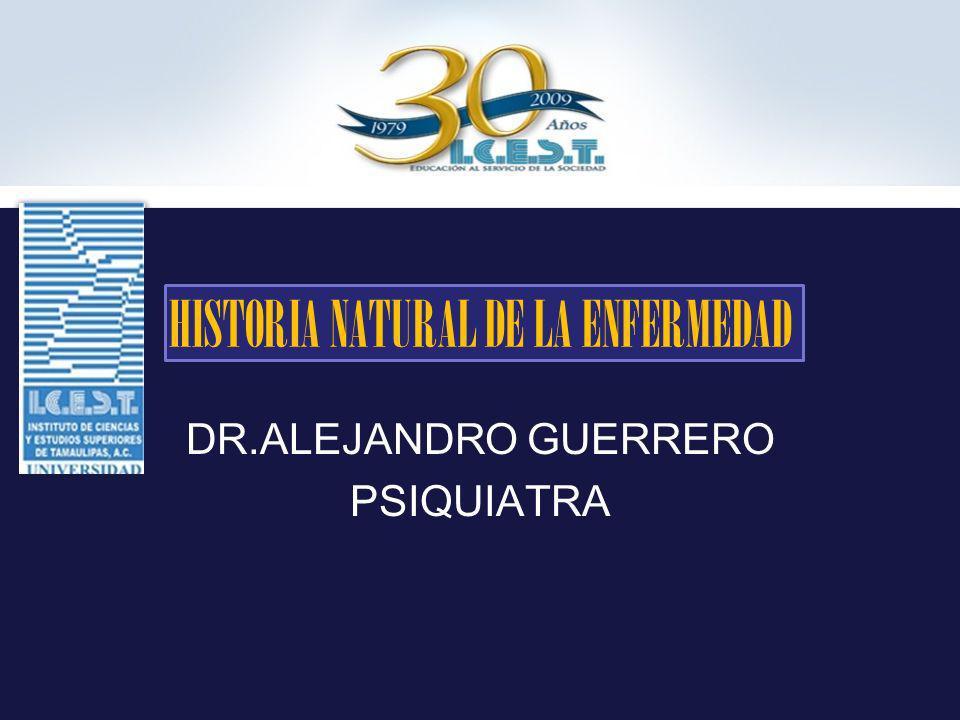 HISTORIA NATURAL DE LA ENFERMEDAD DR.ALEJANDRO GUERRERO PSIQUIATRA