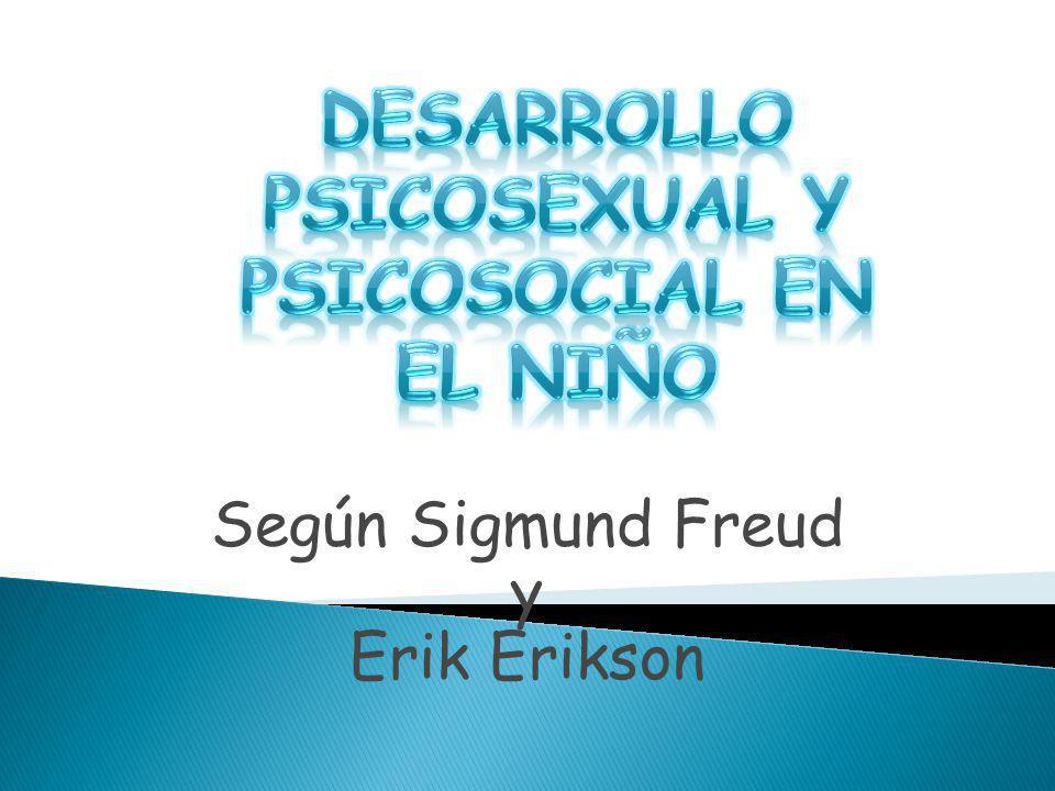 Según Sigmund Freud y Erik Erikson