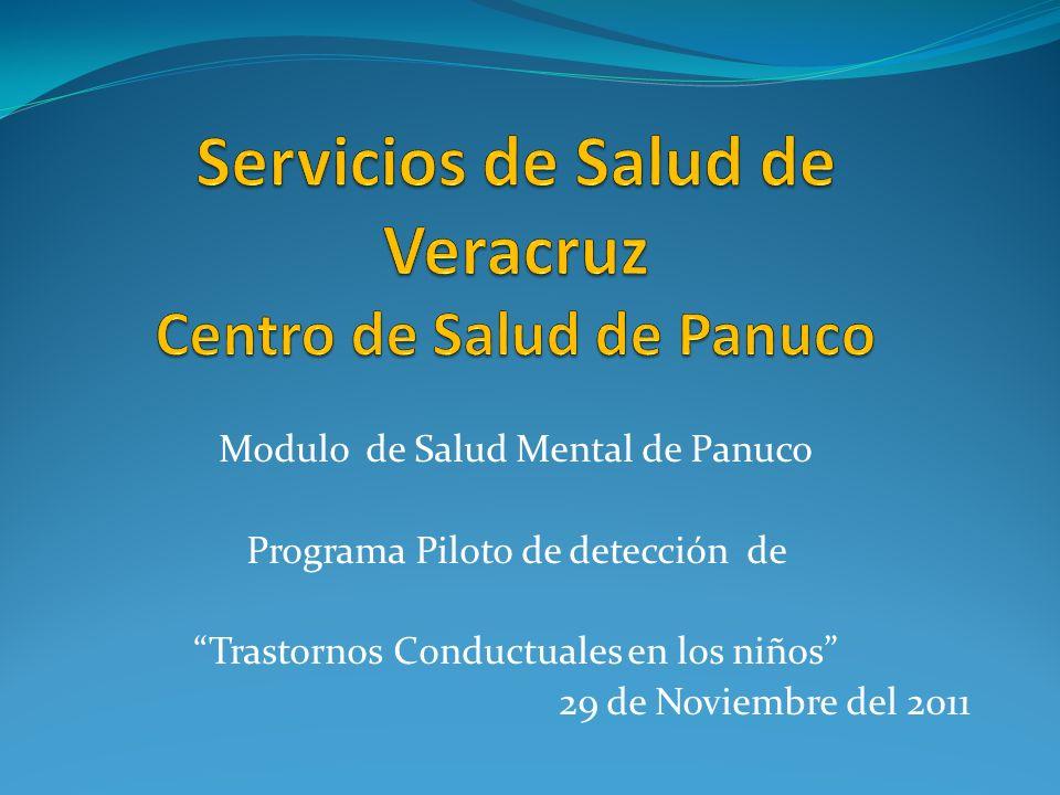 Modulo de Salud Mental de Panuco Programa Piloto de detección de Trastornos Conductuales en los niños 29 de Noviembre del 2011